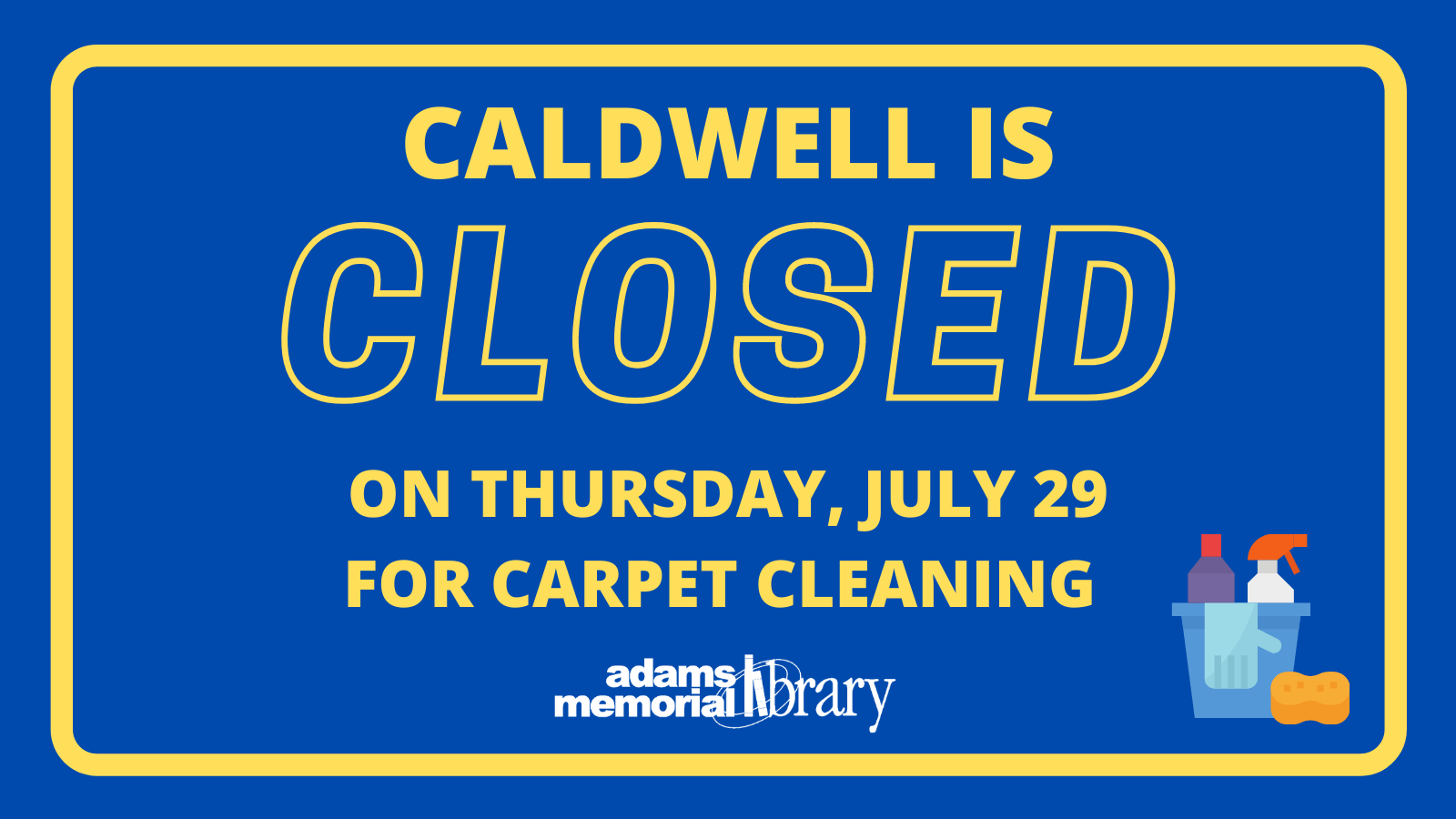 Caldwell Closed due to carpet cleaning!